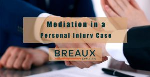 Mediation in a Personal Injury Case Breaux Law firm