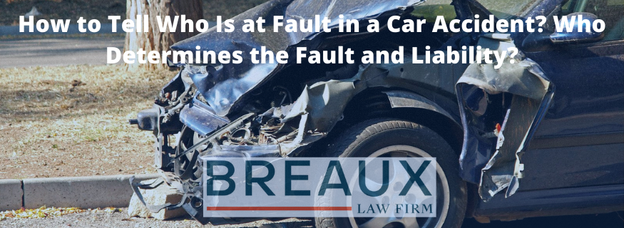 How to Tell Who Is at Fault in a Car Accident? Who Determines the Fault and Liability