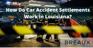 HOW DO CAR ACCIDENT SETTLEMENTS WORK IN LOUISIANA